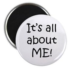 """""""It's all about ME!"""" Magnet"""