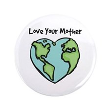 """""""Love Your Mother"""" 3.5"""" Button"""