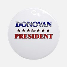 DONOVAN for president Ornament (Round)