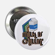 "Milk is Chillin' 2.25"" Button"