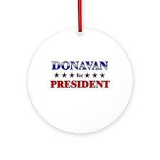 DONAVAN for president Ornament (Round)