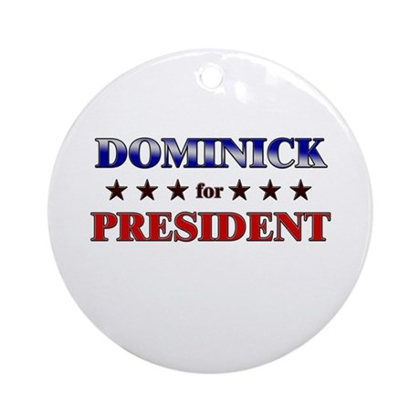 DOMINICK for president Ornament (Round)