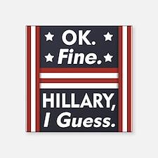 "Okay Fine Hillary I Guess - Square Sticker 3"""