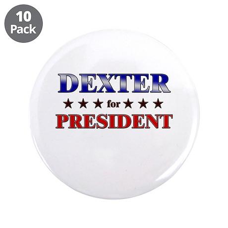 "DEXTER for president 3.5"" Button (10 pack)"