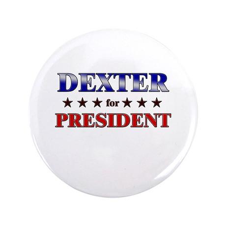 "DEXTER for president 3.5"" Button"