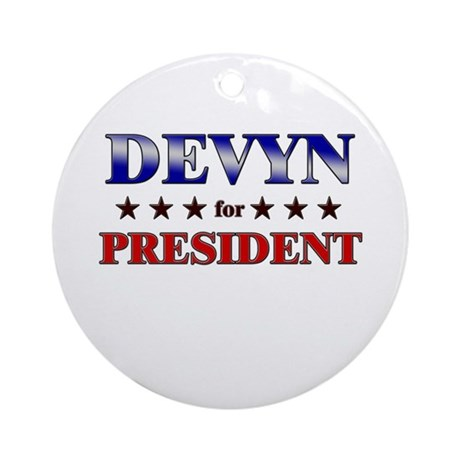 DEVYN for president Ornament (Round)