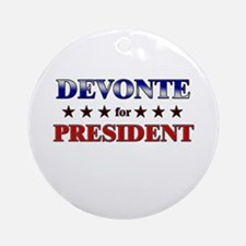DEVONTE for president Ornament (Round)