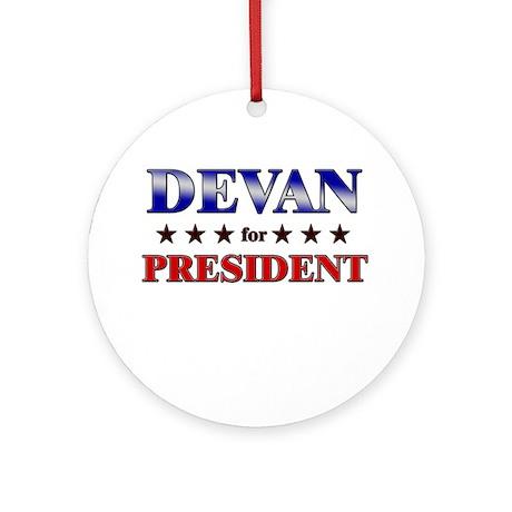 DEVAN for president Ornament (Round)