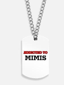 Addicted to Mimis Dog Tags