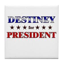 DESTINEY for president Tile Coaster
