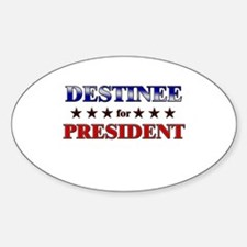 DESTINEE for president Oval Decal