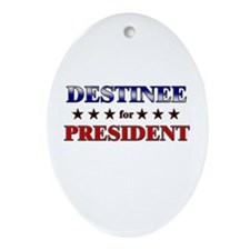 DESTINEE for president Oval Ornament