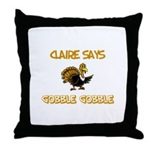 Claire Says Gobble Gobble Throw Pillow
