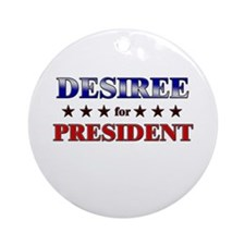 DESIREE for president Ornament (Round)