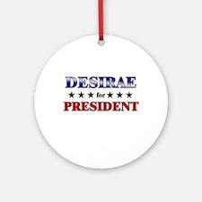 DESIRAE for president Ornament (Round)