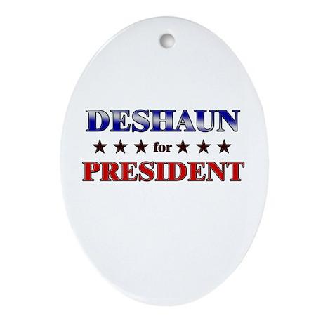 DESHAUN for president Oval Ornament