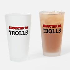 Addicted to Trolls Drinking Glass