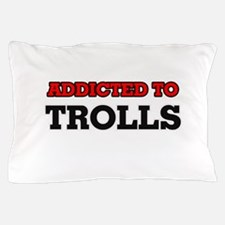 Addicted to Trolls Pillow Case