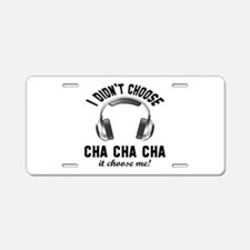 I did't choose Cha cha cha Aluminum License Plate