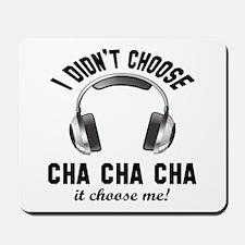 I did't choose Cha cha cha dance Mousepad
