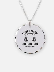 I did't choose Cha cha cha d Necklace