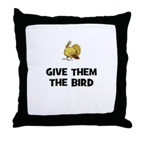 Give Them The Bird Throw Pillow