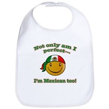 Not only am I perfect I'm Mexican too Bib