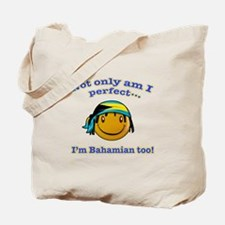 Not only am I perfect I'm Bahamian too! Tote Bag