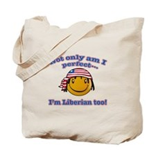 Not only am I perfect i'm Liberian too! Tote Bag