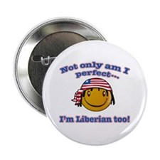 "Not only am I perfect i'm Liberian too! 2.25"" Butt"