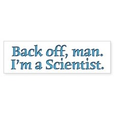 I'm A Scientist Quote Bumper Bumper Sticker