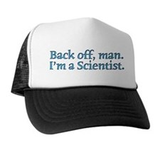I'm A Scientist Quote Trucker Hat
