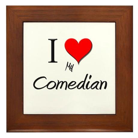 I Love My Comedian Framed Tile