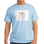 When I Look Into Your Eyes, I Light T-Shirt