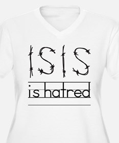 Isis is hatred Plus Size T-Shirt