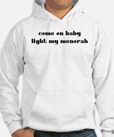 come on baby light my menorah Hoodie