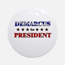 DEMARCUS for president Ornament (Round)