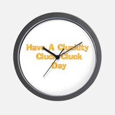 Have A Cluckity Cluck Cluck D Wall Clock