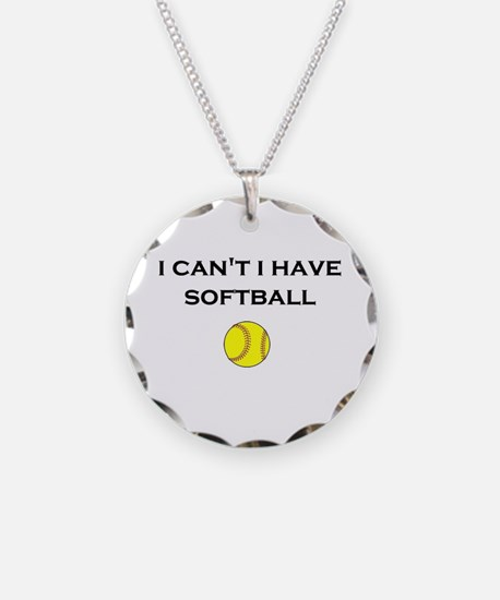 I CAN'T I HAVE SOFTBALL Necklace Circle Charm