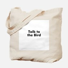 Talk to the Bird Tote Bag