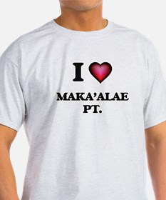 I love Maka'Alae Pt. Hawaii T-Shirt