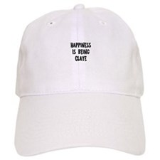 Happiness is being Claye Baseball Cap