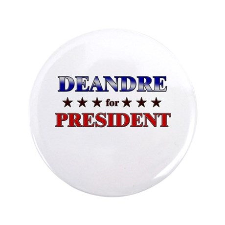 "DEANDRE for president 3.5"" Button"
