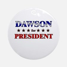 DAWSON for president Ornament (Round)