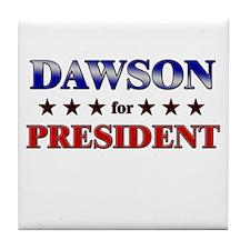 DAWSON for president Tile Coaster