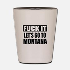 Let's Go To Montana Shot Glass