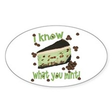 I Know What You Mint! Oval Decal