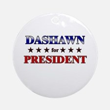 DASHAWN for president Ornament (Round)