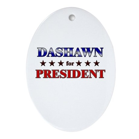 DASHAWN for president Oval Ornament