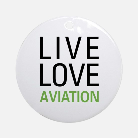 Live Love Aviation Ornament (Round)